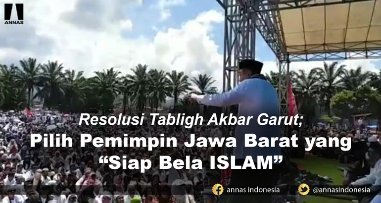 Resolusi Tabligh Akbar Garut ; PILIH PEMIMPIN JAWA BARAT YANG SIAP BELA ISLAM