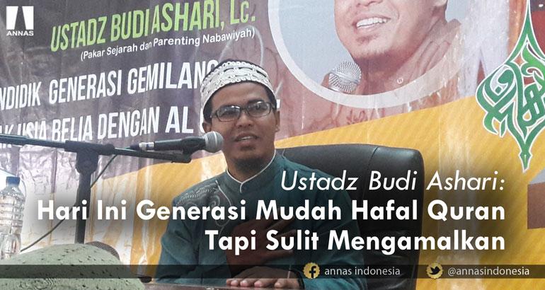 Ustadz Budi Ashari: Hari Ini Generasi Mudah Hafal Quran Tapi Sulit Mengamalkan