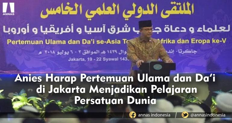 Anies Harap Pertemuan Ulama dan Da'i di Jakarta Menjadikan Pelajaran Persatuan Dunia