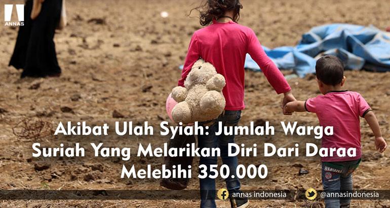 Akibat Ulah Syiah: Jumlah Warga Suriah Yang Melarikan Diri Dari Daraa Melebihi 350.000