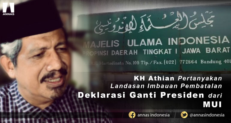 KH Athian Pertanyakan Landasan Imbauan Pembatalan Deklarasi Ganti Presiden dari MUI