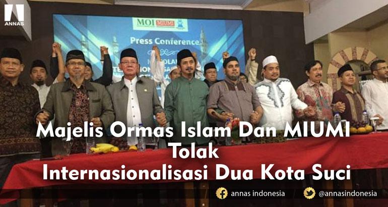 Majelis Ormas Islam Dan MIUMI Tolak Internasionalisasi Dua Kota Suci