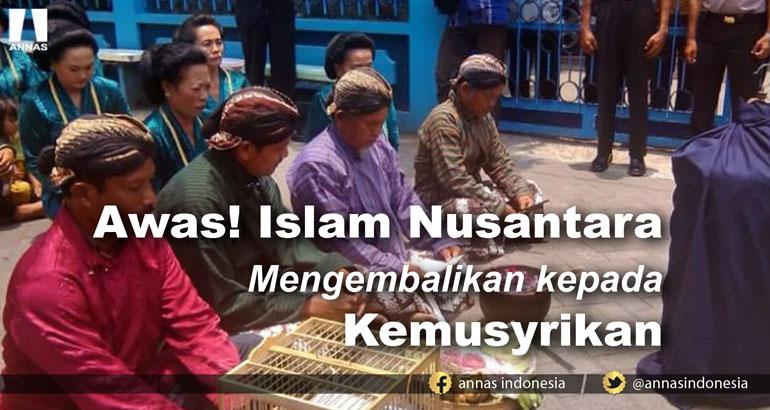 AWAS! ISLAM NUSANTARA MENGEMBALIKAN KEPADA KEMUSYRIKAN