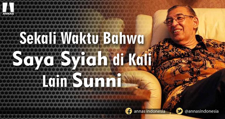 Quraish Syihab: SEKALI WAKTU BAHWA SAYA SYIAH DI KALI LAIN SUNNI