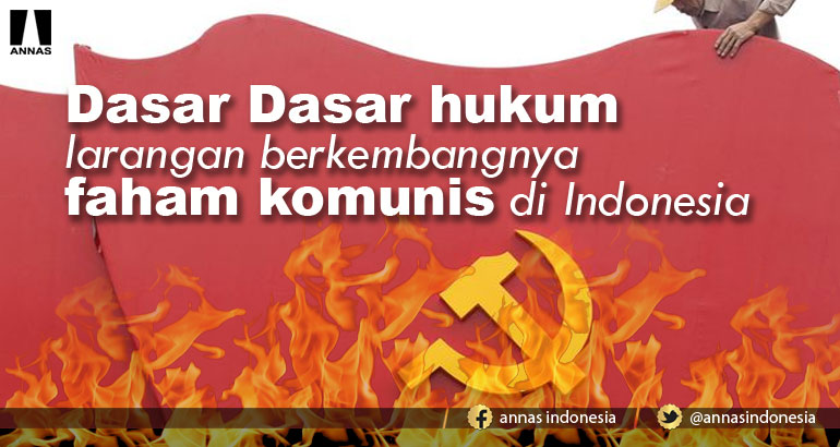 DASAR DASAR HUKUM larangan berkembangnya faham KOMUNIS di Indonesia