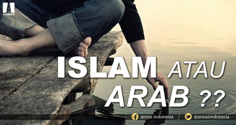 ISLAM ATAU ARAB ??