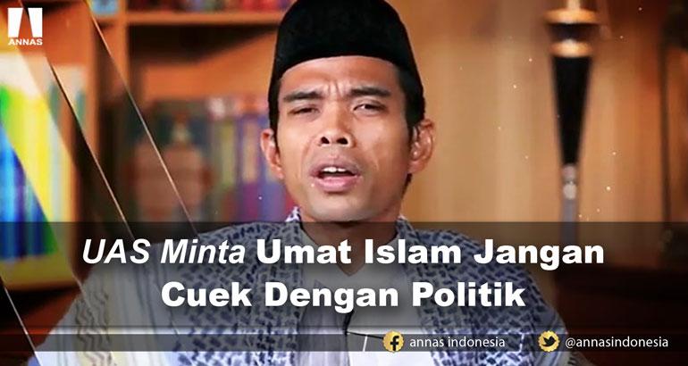 UAS Minta Umat Islam Jangan Cuek Dengan Politik
