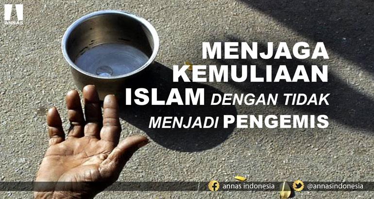 MENJAGA KEMULIAAN ISLAM DENGAN TIDAK MENJADI PENGEMIS