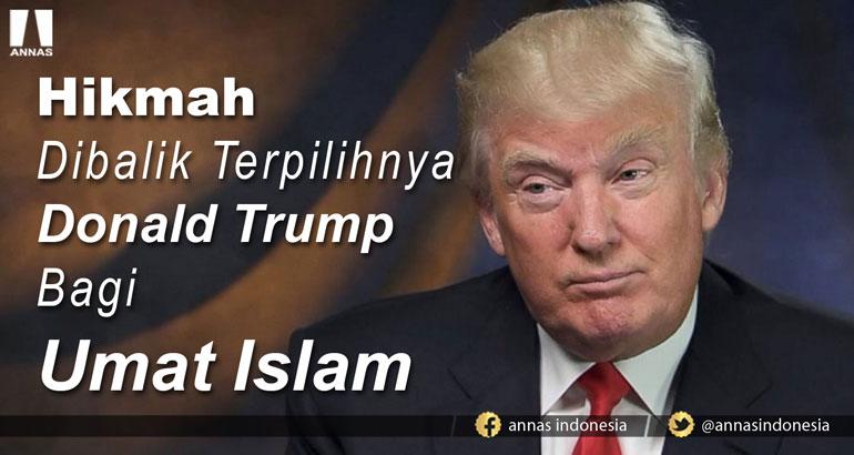 HIKMAH DIBALIK TERPILIHNYA DONALD TRUMP BAGI UMAT ISLAM