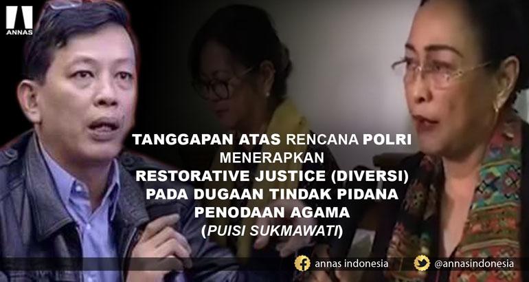 TANGGAPAN ATAS RENCANA POLRI MENERAPKAN RESTORATIVE JUSTICE (DIVERSI) PADA DUGAAN TINDAK PIDANA PENODAAN AGAMA (PUISI SUKMAWATI)