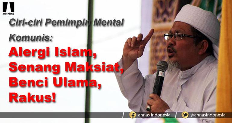 CIRI-CIRI PEMIMPIN MENTAL KOMUNIS : ALERGI ISLAM, SENANG MAKSIAT, BENCI ULAMA, RAKUS !