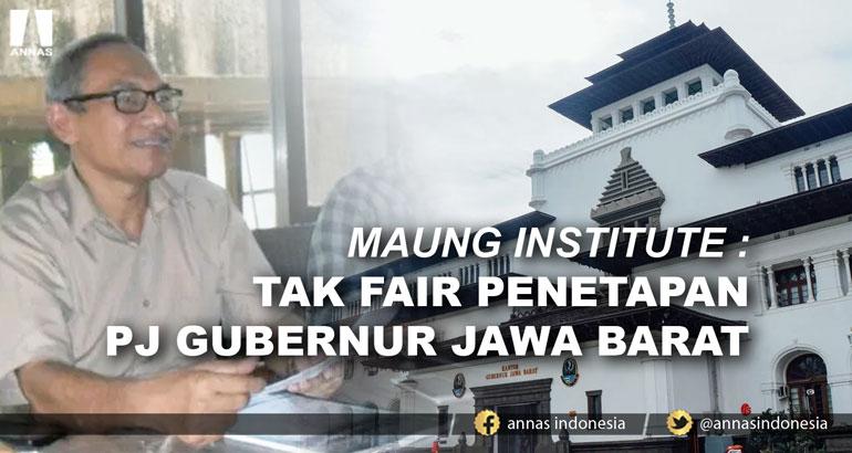MAUNG INSTITUTE : TAK FAIR PENETAPAN PJ GUBERNUR JAWA BARAT