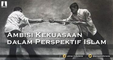 AMBISI KEKUASAAN DALAM PERSPEKTIF ISLAM