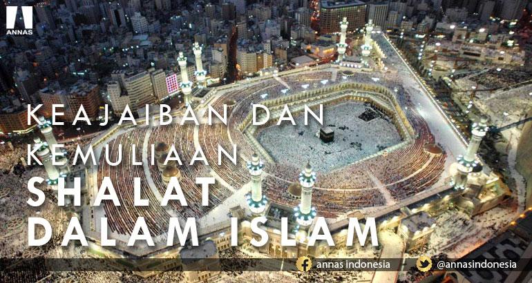KEAJAIBAN DAN KEMULIAAN SHALAT DALAM ISLAM