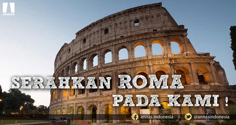 SERAHKAN ROMA PADA KAMI !