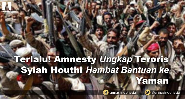 Terlalu! Amnesty Ungkap Teroris Syiah Houthi Hambat Bantuan ke Yaman