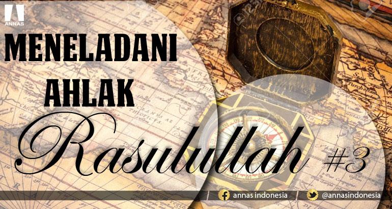MENELADANI AKHLAK RASULULLAH SHALLALLAHU 'ALAIHI WASALLAM #3