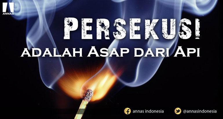 PERSEKUSI ADALAH ASAP DARI API