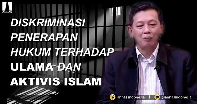 DISKRIMINASI PENERAPAN HUKUM TERHADAP ULAMA DAN AKTIVIS ISLAM