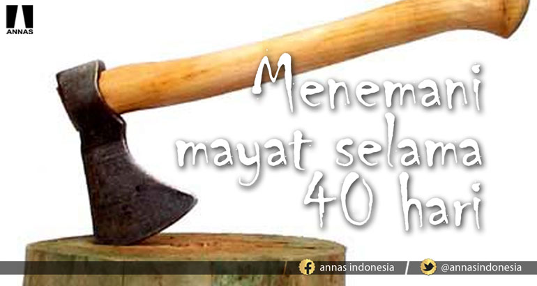 MENEMANI MAYAT SELAMA 40 HARI