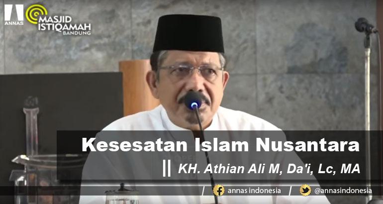 KH. Athian Ali M, Da'i, Lc, MA : KESESATAN ISLAM NUSANTARA