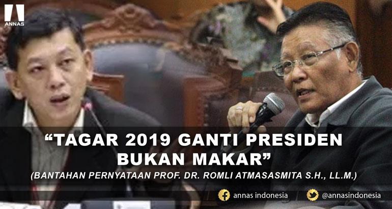 TAGAR 2019 GANTI PRESIDEN BUKAN MAKAR (BANTAHAN PERNYATAAN PROF. DR. ROMLI ATMASASMITA S.H., LL.M.)